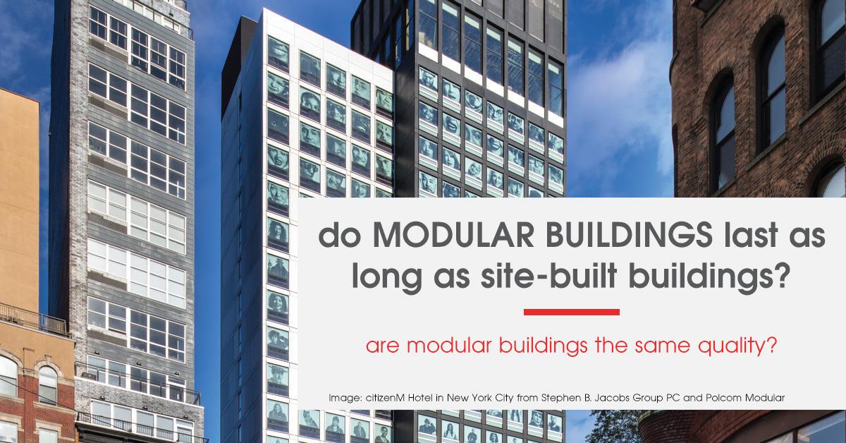 do modular buildings last as long as site built buildings?